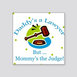 Daddy Lawyer but Mommy Judge Baby Square Sticker
