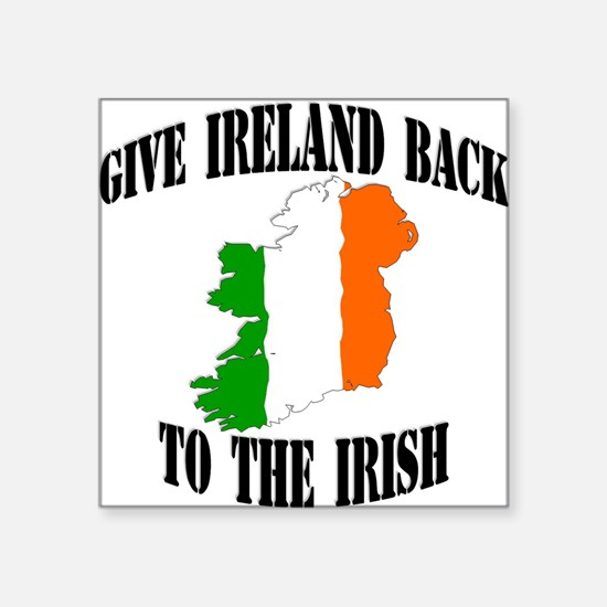 give ireland back to the iris Square Sticker