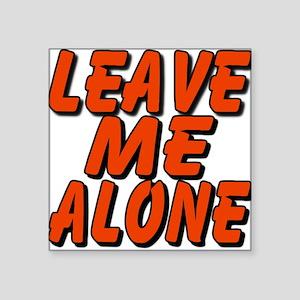 Leave Me Alone Square Sticker