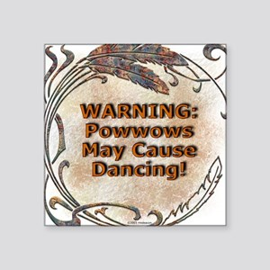 Powwows May Cause Dancing Square Sticker