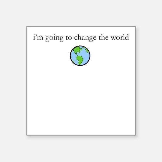 Change the world Square Sticker