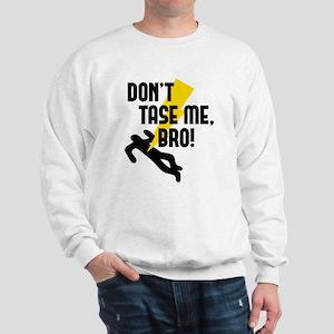 Don't Tase Me Bro! Sweatshirt