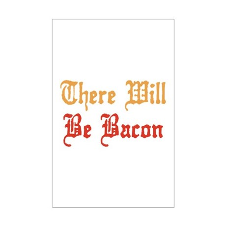 There Will Be Bacon Mini Poster Print