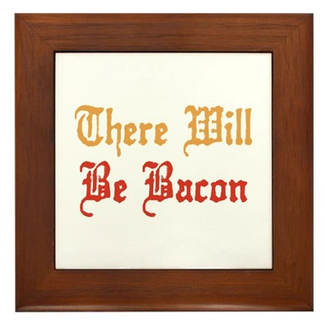 There Will Be Bacon Framed Tile