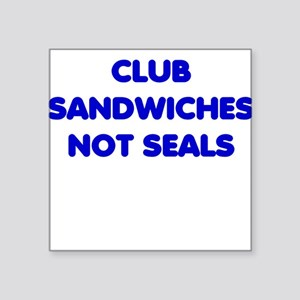 Club Sandwiches Not Seals Square Sticker