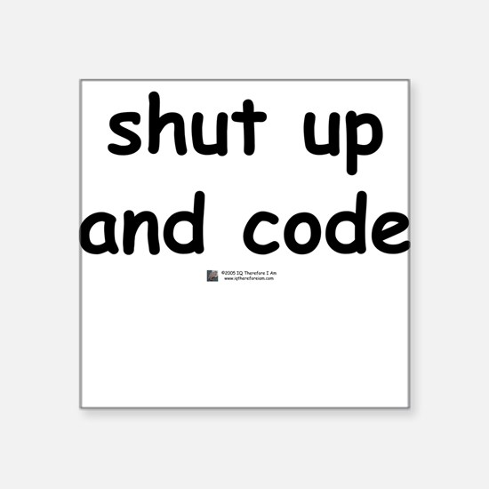 Shut up and code - Square Sticker