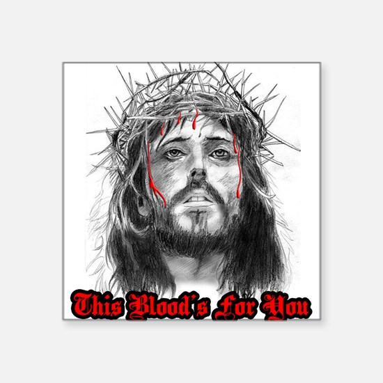 jesus this blood's for you Square Sticker