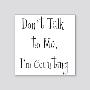Don't Talk I'm Counting Square Sticker