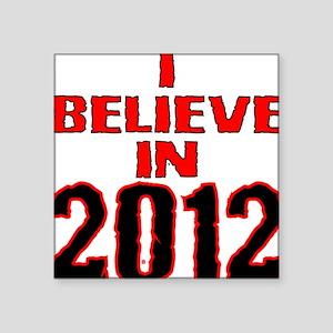 I Believe In 2012 Square Sticker