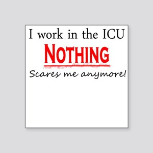 Nothing Scares Me! ICU Square Sticker