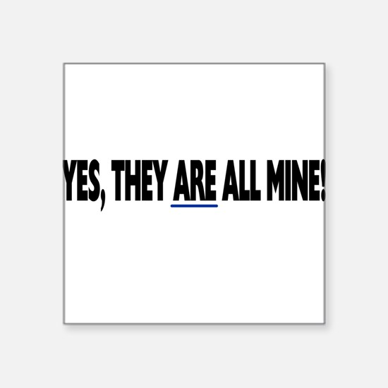 Yes, they are all mine! Square Sticker