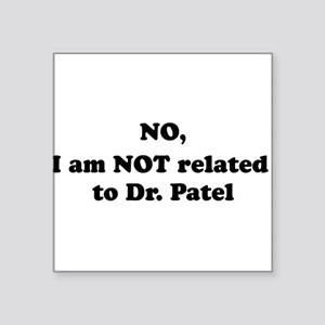 I am not Dr. Patel Square Sticker