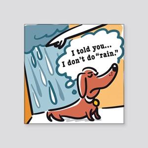 Dachshunds hate rain Square Sticker