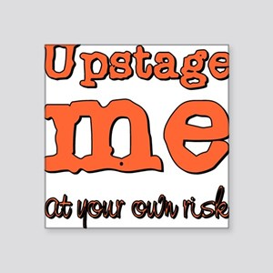 Upstage me at your own risk Square Sticker