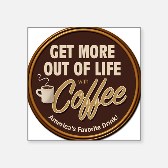 Get More Out of Life With Coffee Square Sticker