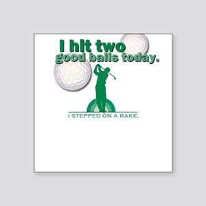 Hit Two Good Balls Today Square Sticker