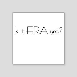 Is It ERA Yet?<br> Square Sticker