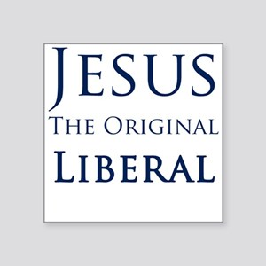Jesus The Original Liberal - Square Sticker