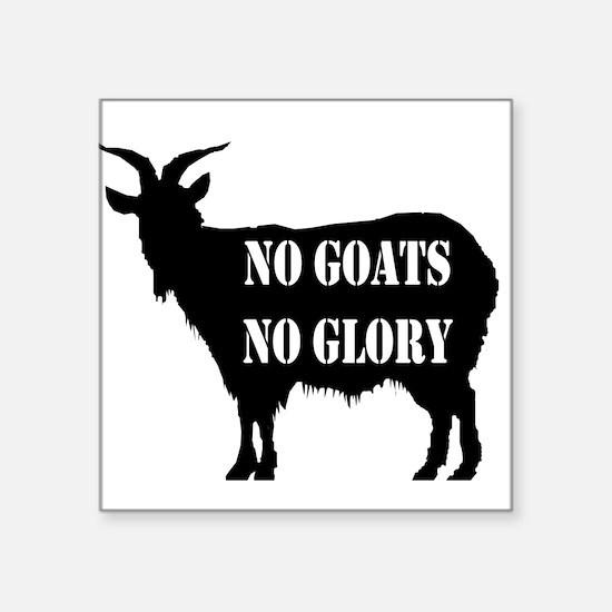 No Goats No Glory Square Sticker