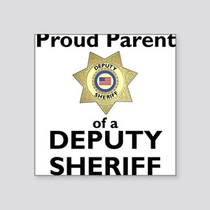 Parent of a Deputy Sheriff Square Sticker