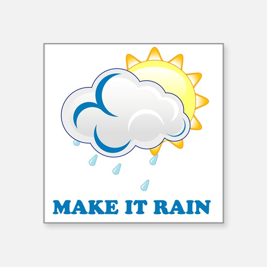 Make it rain Square Sticker