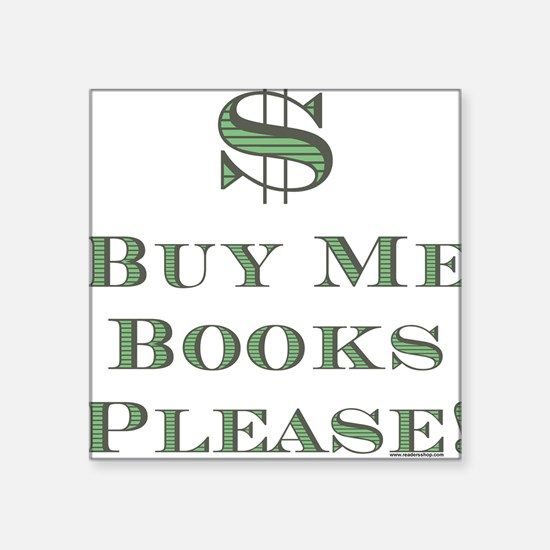 Buy Me Books Please!<br> Square Sticker