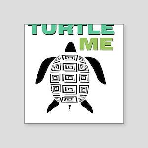 Turtle Me Square Sticker