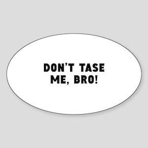 Don't Tase Me Bro Sticker (Oval)