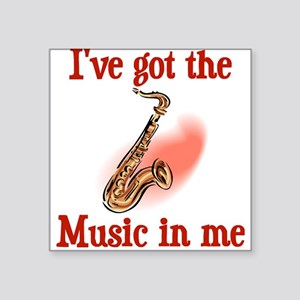 I've Got The Music In Me Square Sticker