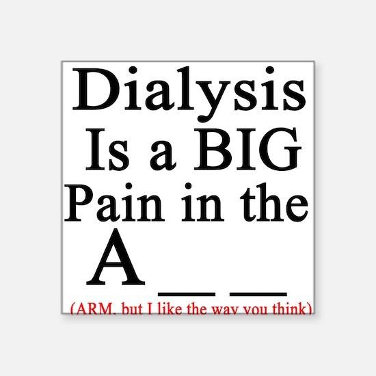 Dialysisisabigpain Square Sticker