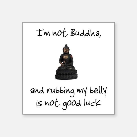 I'm not Buddha Square Sticker