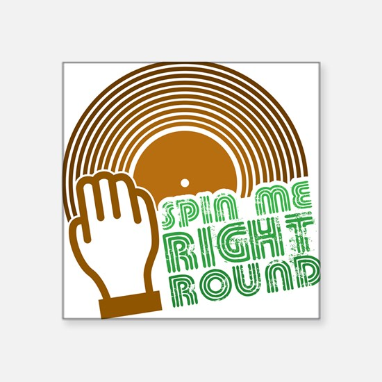 Spin Me Right Round Square Sticker