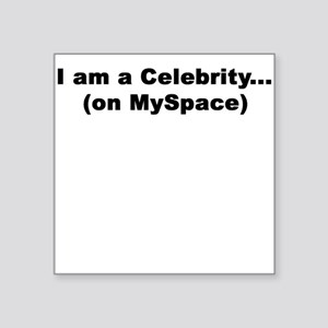 WOMENS - Celebrity on Myspace Square Sticker