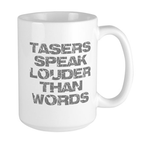 Tasers Speak Louder Than Words Large Mug