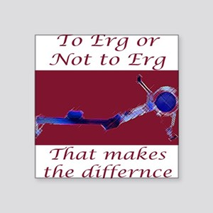 """""""To Erg or Not to Erg..."""" Square Sticker"""