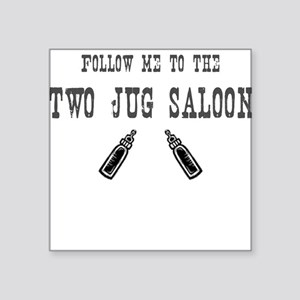 Follow Me To The Two Jug Saloon Square Sticker