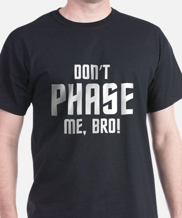 Don't Phase Me Bro T-Shirt