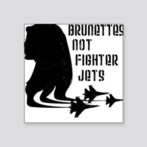 Brunettes Not Fighter Jets 2 Square Sticker