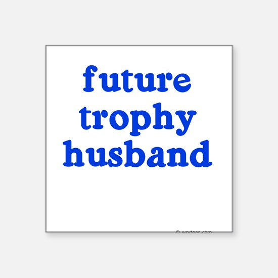Future Trophy Husband Square Sticker