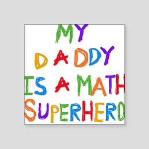 Daddy is a Math Superhero Square Sticker