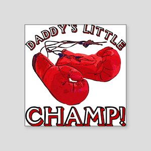 ...Daddy`s Little Champ!... Square Sticker
