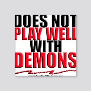 Does NOT Play Well With DEMONS Square Sticker