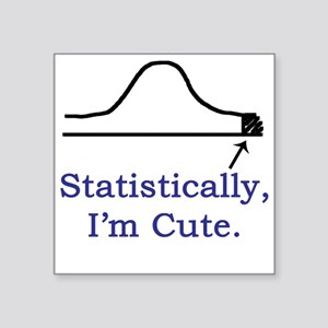 Statistically, I'm cute. Square Sticker