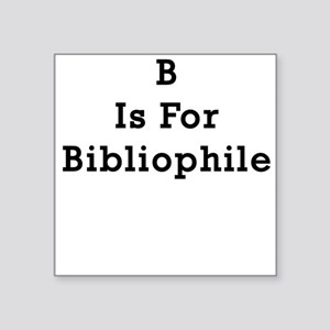 B is for Bibliophile Square Sticker