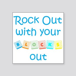 Rock Out With Your Blocks Out Square Sticker