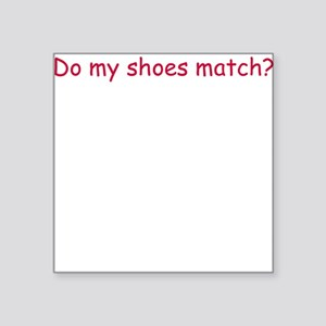 Do my shoes match Square Sticker