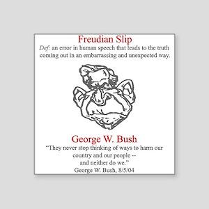 Bush's Freudian Slip Square Sticker