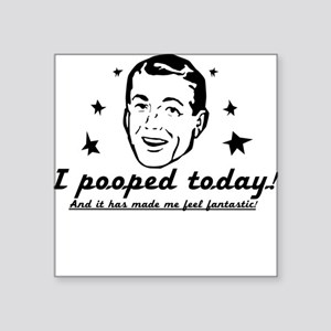 I pooped today! Square Sticker