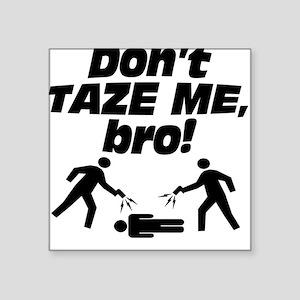 Don't Taze Me, Bro! Square Sticker