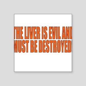 The Liver Is Evil Square Sticker